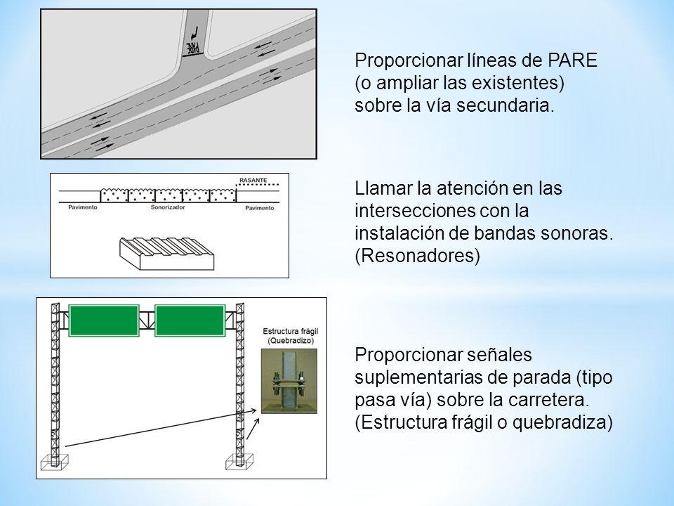 Proporcionar líneas de PARE (o ampliar las existentes) sobre la vía secundaria. Llamar la atención en las intersecciones con la instalación de bandas