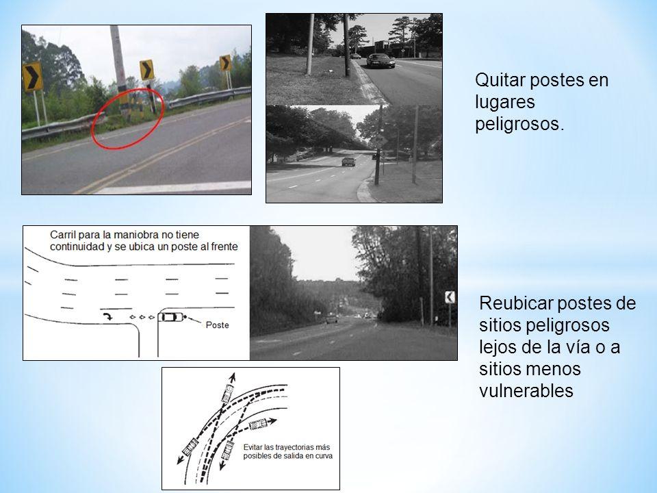 Quitar postes en lugares peligrosos. Reubicar postes de sitios peligrosos lejos de la vía o a sitios menos vulnerables