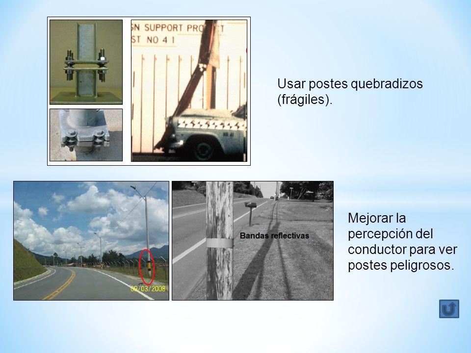 Usar postes quebradizos (frágiles). Mejorar la percepción del conductor para ver postes peligrosos.