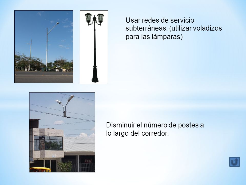 Usar redes de servicio subterráneas. (utilizar voladizos para las lámparas) Disminuir el número de postes a lo largo del corredor.
