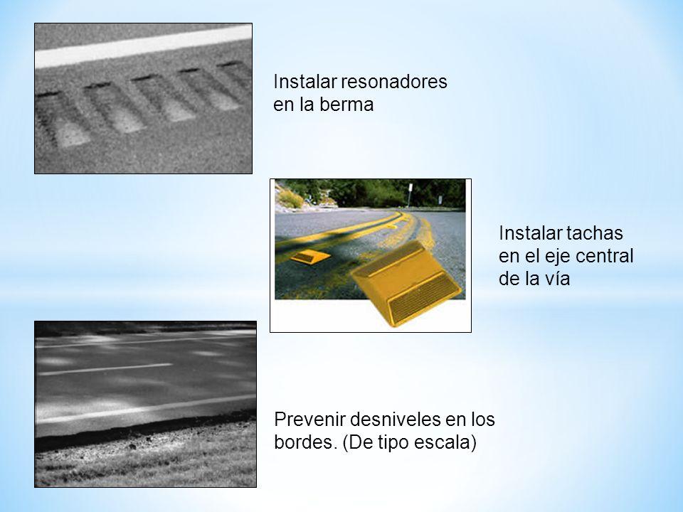 Instalar resonadores en la berma Instalar tachas en el eje central de la vía Prevenir desniveles en los bordes. (De tipo escala)
