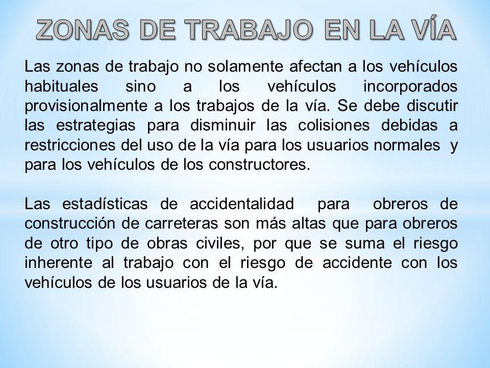 Las zonas de trabajo no solamente afectan a los vehículos habituales sino a los vehículos incorporados provisionalmente a los trabajos de la vía. Se d