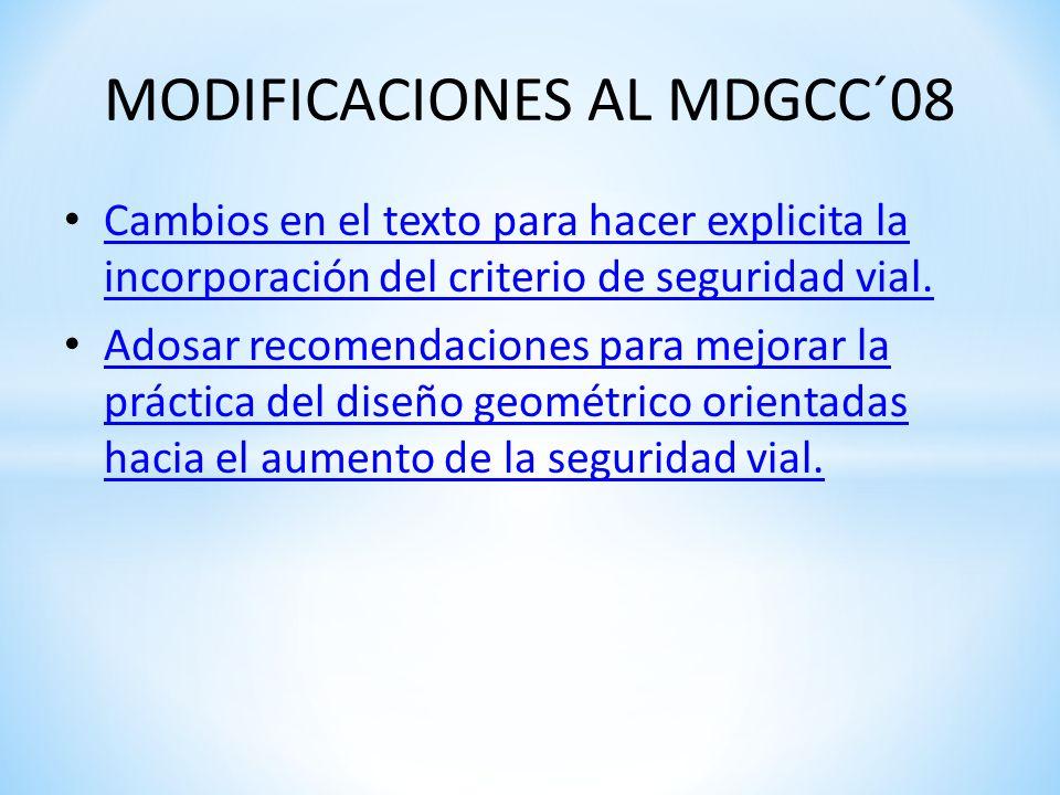 MODIFICACIONES AL MDGCC´08 Cambios en el texto para hacer explicita la incorporación del criterio de seguridad vial. Cambios en el texto para hacer ex