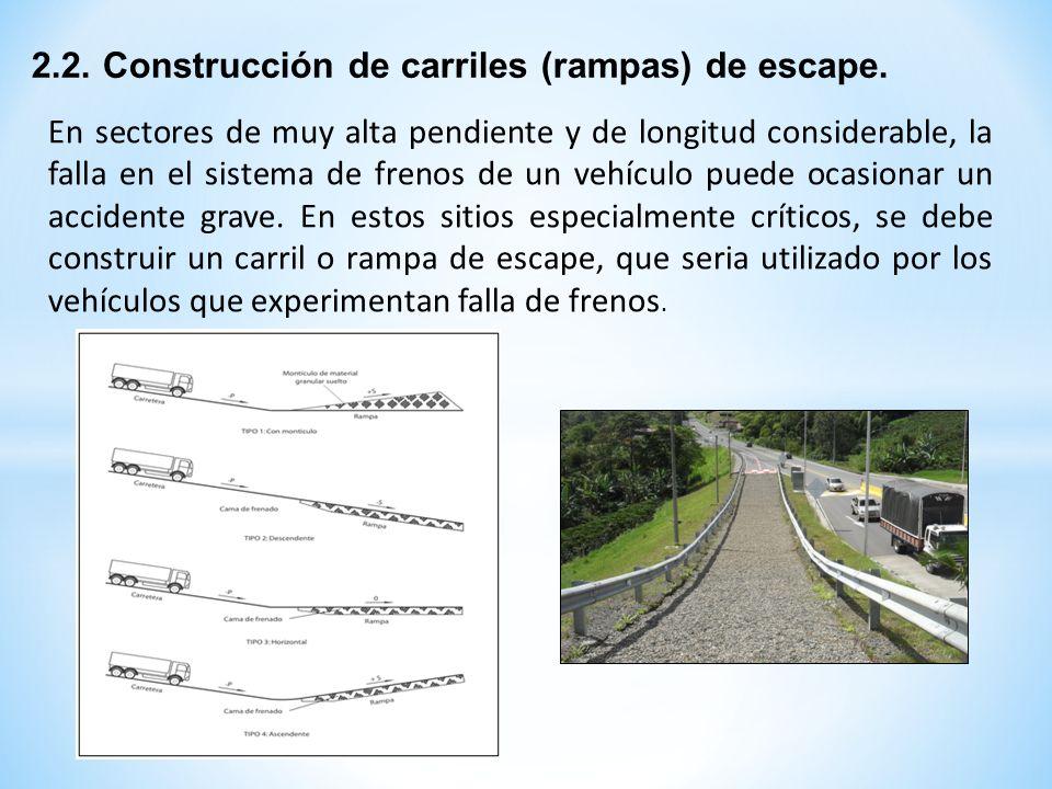 2.2. Construcción de carriles (rampas) de escape. En sectores de muy alta pendiente y de longitud considerable, la falla en el sistema de frenos de un