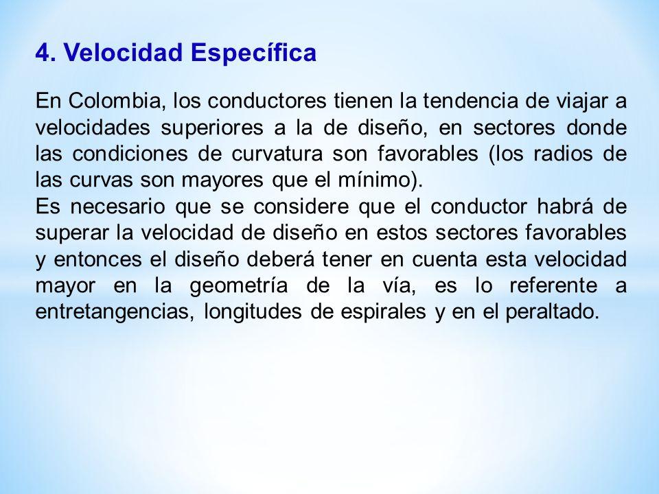 4. Velocidad Específica En Colombia, los conductores tienen la tendencia de viajar a velocidades superiores a la de diseño, en sectores donde las cond