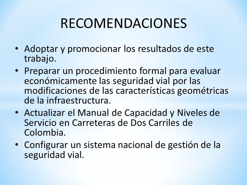 RECOMENDACIONES Adoptar y promocionar los resultados de este trabajo. Preparar un procedimiento formal para evaluar económicamente las seguridad vial