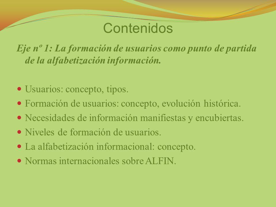Contenidos Eje nº 1: La formación de usuarios como punto de partida de la alfabetización información. Usuarios: concepto, tipos. Formación de usuarios
