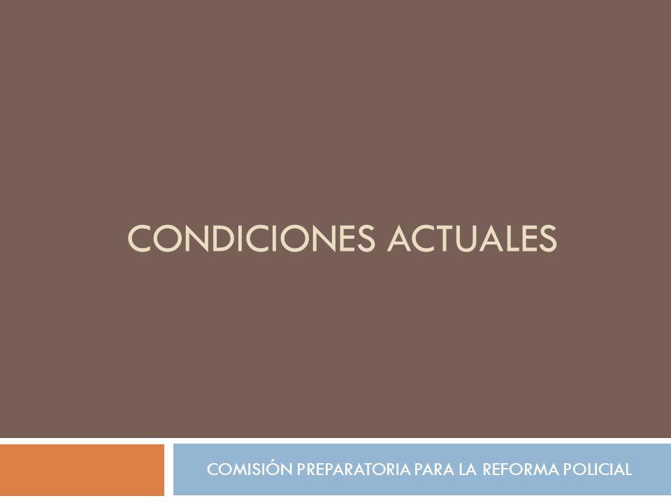 CONDICIONES ACTUALES COMISIÓN PREPARATORIA PARA LA REFORMA POLICIAL