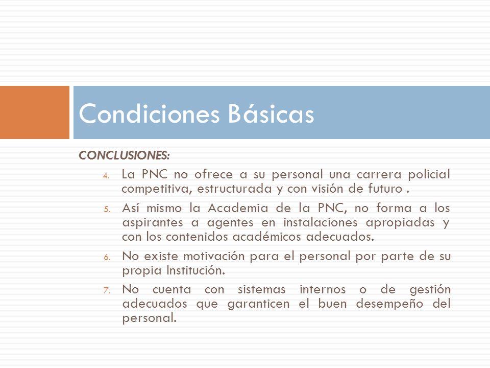 CONCLUSIONES: 4. La PNC no ofrece a su personal una carrera policial competitiva, estructurada y con visión de futuro. 5. Así mismo la Academia de la