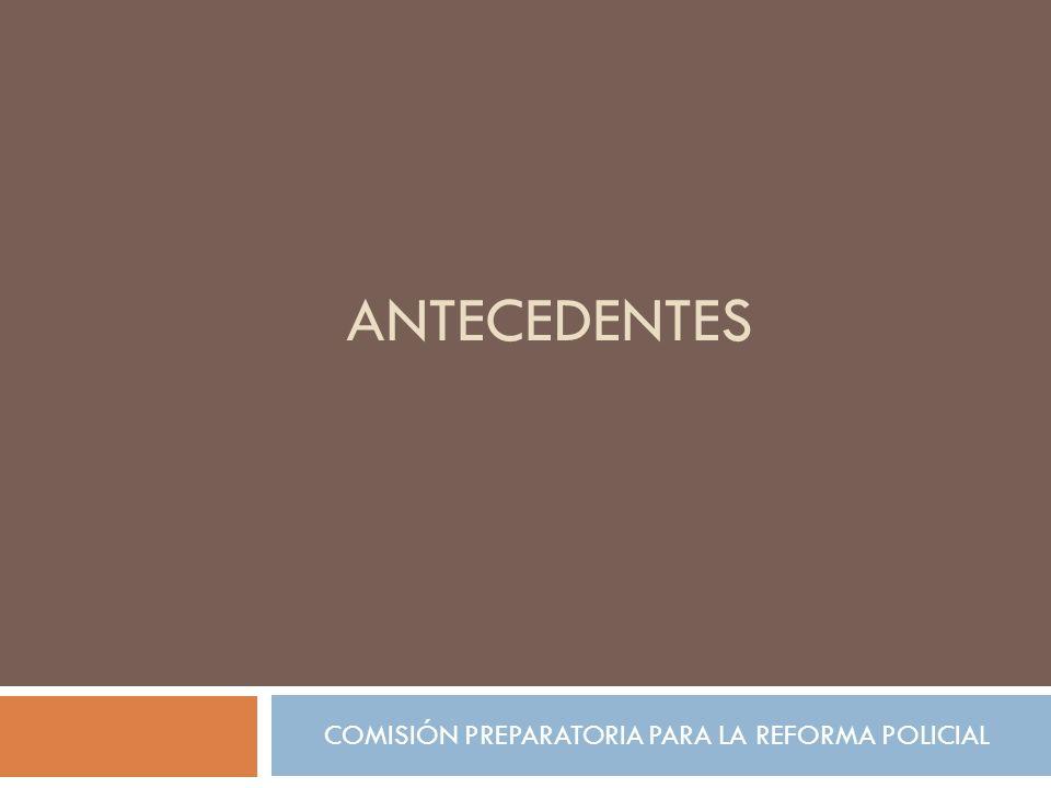 ANTECEDENTES COMISIÓN PREPARATORIA PARA LA REFORMA POLICIAL