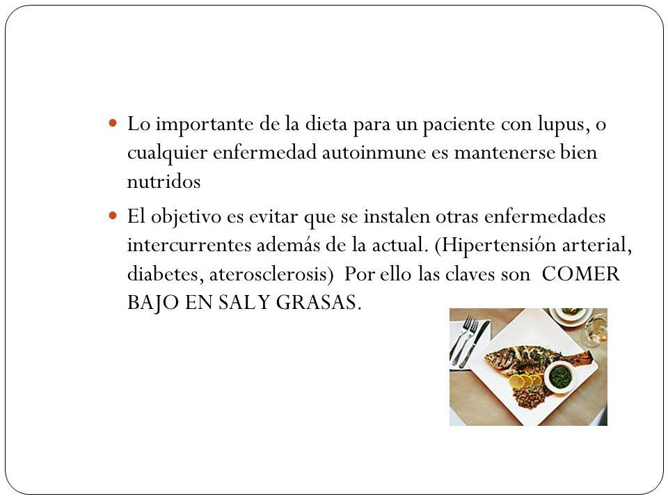 Lo importante de la dieta para un paciente con lupus, o cualquier enfermedad autoinmune es mantenerse bien nutridos El objetivo es evitar que se instalen otras enfermedades intercurrentes además de la actual.