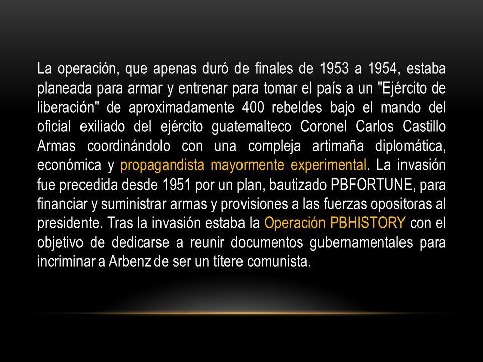 La operación, que apenas duró de finales de 1953 a 1954, estaba planeada para armar y entrenar para tomar el país a un