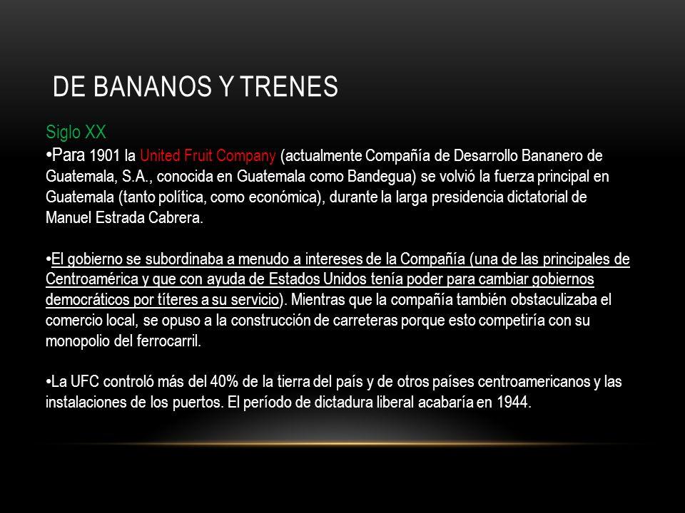 DE BANANOS Y TRENES Siglo XX Para 1901 la United Fruit Company (actualmente Compañía de Desarrollo Bananero de Guatemala, S.A., conocida en Guatemala
