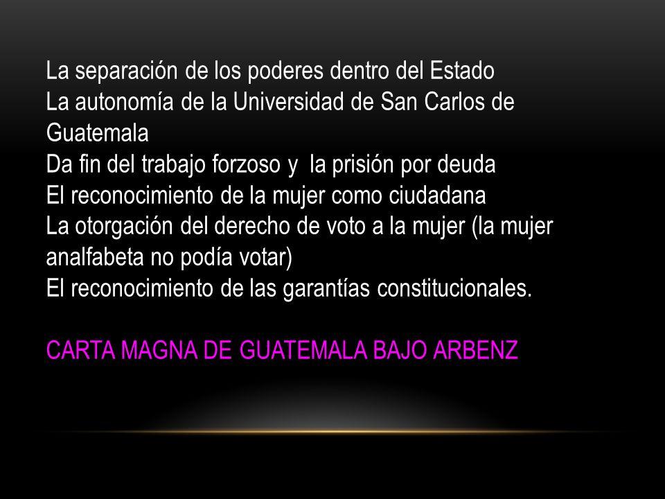 La separación de los poderes dentro del Estado La autonomía de la Universidad de San Carlos de Guatemala Da fin del trabajo forzoso y la prisión por d