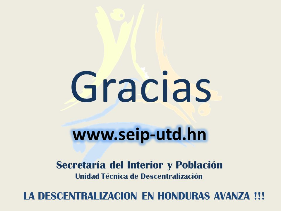 Gracias LA DESCENTRALIZACION EN HONDURAS AVANZA !!! Secretaría del Interior y Población Unidad Técnica de Descentralización