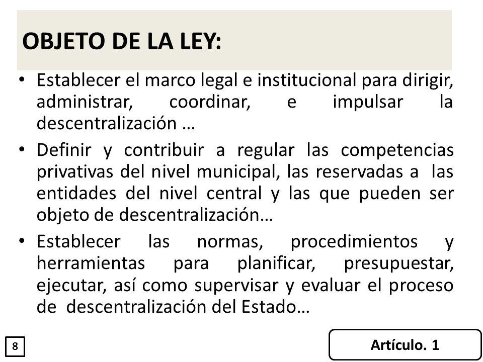 Establecer el marco legal e institucional para dirigir, administrar, coordinar, e impulsar la descentralización … Definir y contribuir a regular las c