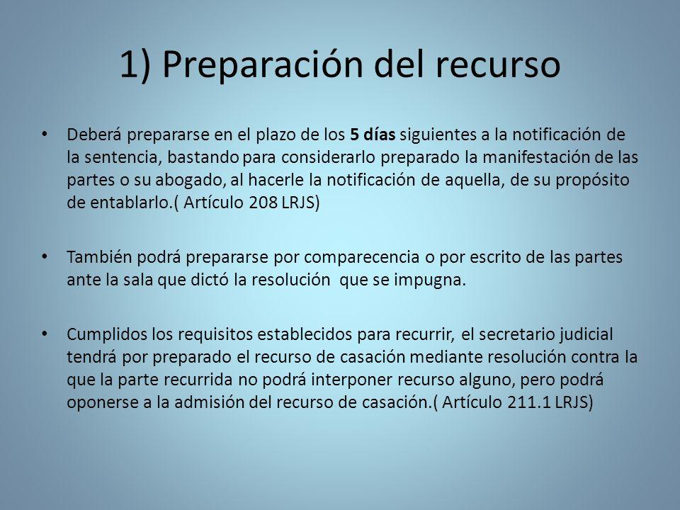 1) Preparación del recurso Deberá prepararse en el plazo de los 5 días siguientes a la notificación de la sentencia, bastando para considerarlo prepar