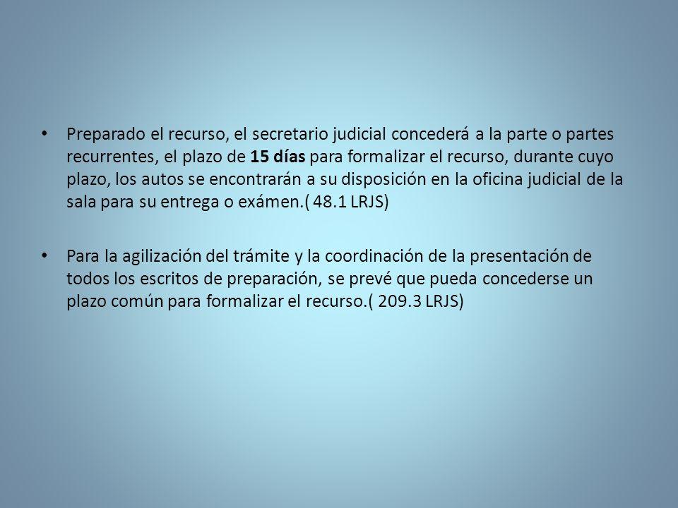 Preparado el recurso, el secretario judicial concederá a la parte o partes recurrentes, el plazo de 15 días para formalizar el recurso, durante cuyo p