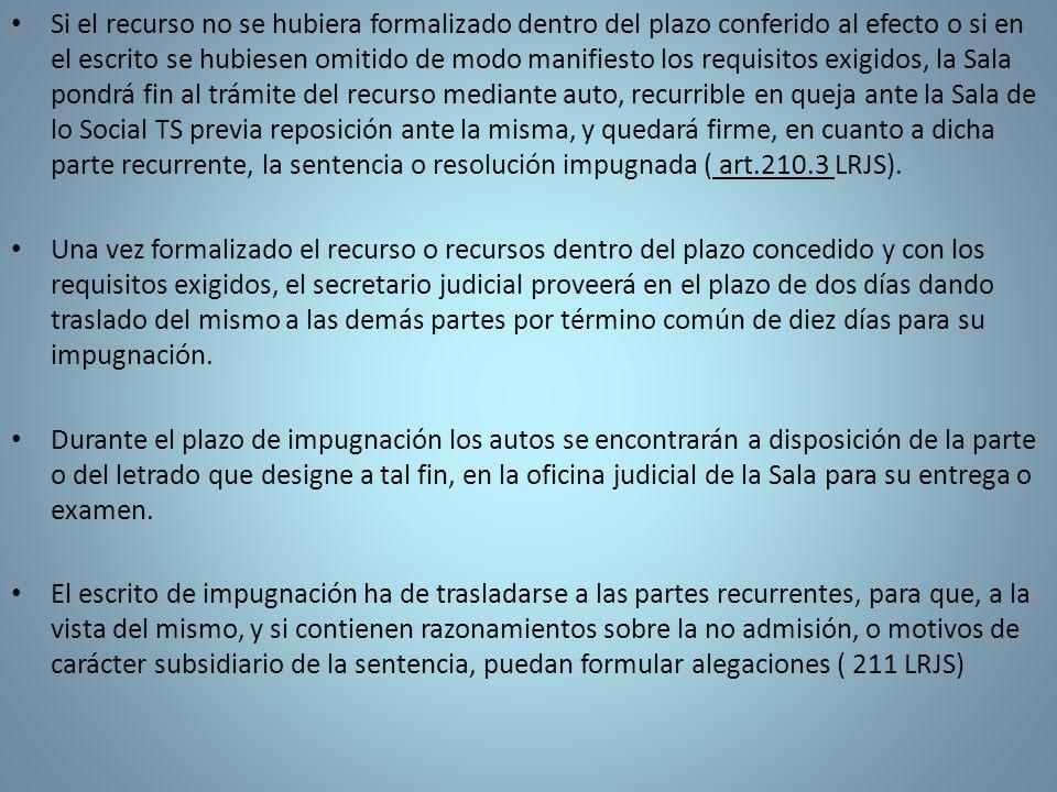 Si el recurso no se hubiera formalizado dentro del plazo conferido al efecto o si en el escrito se hubiesen omitido de modo manifiesto los requisitos