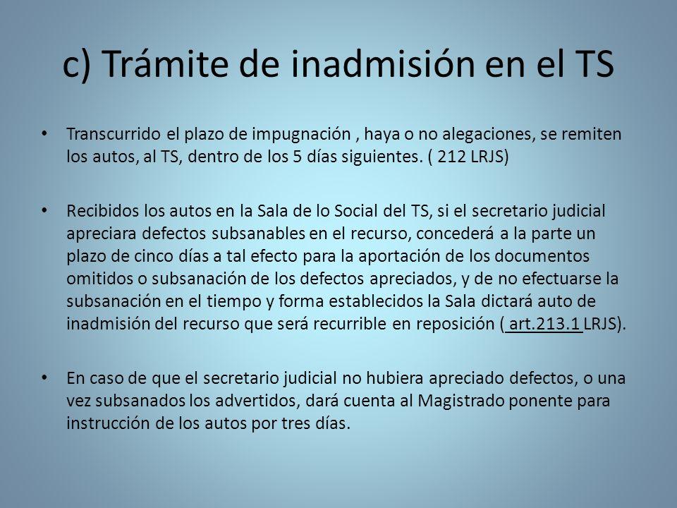 c) Trámite de inadmisión en el TS Transcurrido el plazo de impugnación, haya o no alegaciones, se remiten los autos, al TS, dentro de los 5 días sigui
