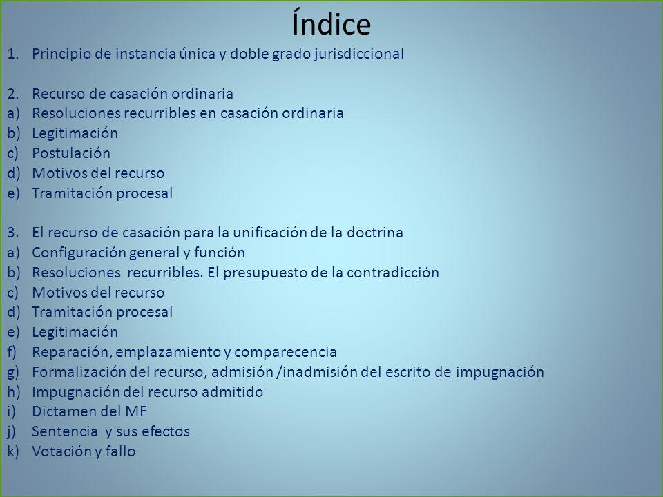 Índice 1.Principio de instancia única y doble grado jurisdiccional 2.Recurso de casación ordinaria a)Resoluciones recurribles en casación ordinaria b)