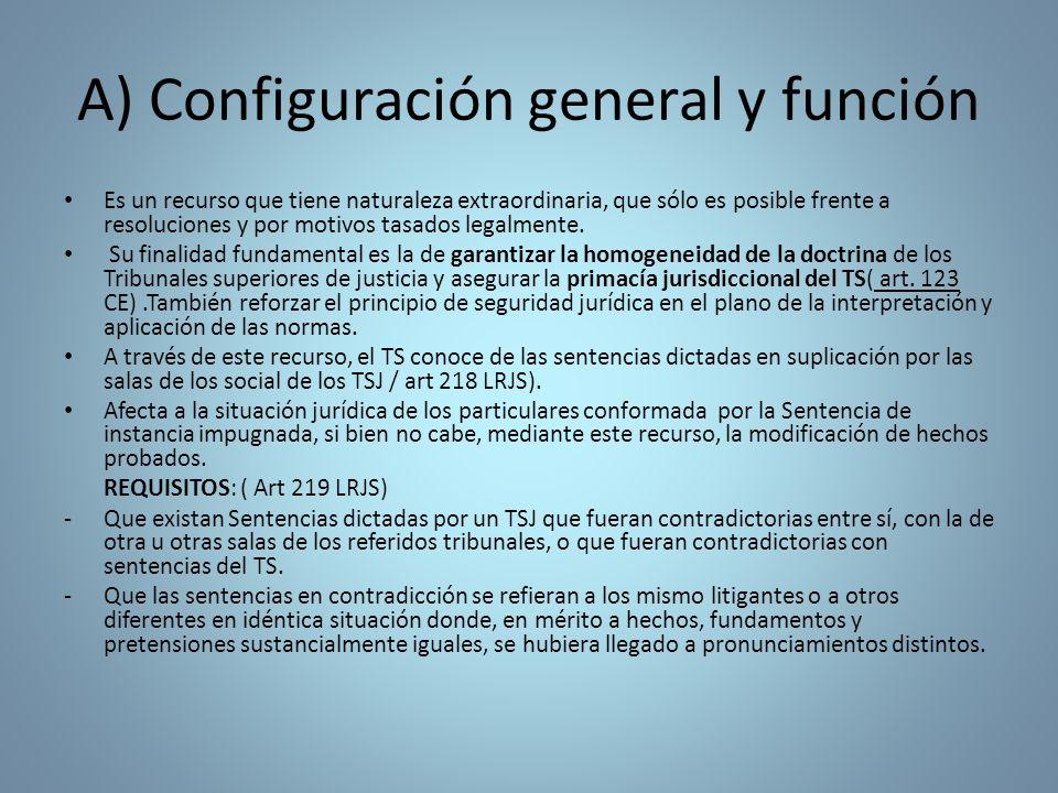 A) Configuración general y función Es un recurso que tiene naturaleza extraordinaria, que sólo es posible frente a resoluciones y por motivos tasados