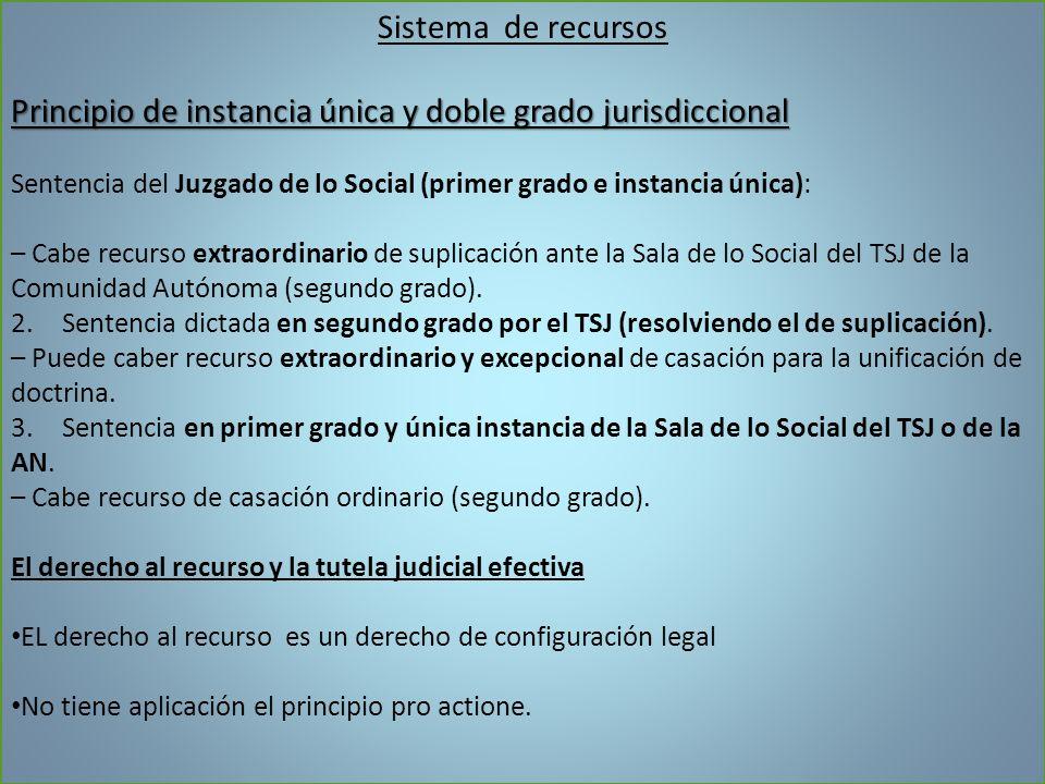 Sistema de recursos Principio de instancia única y doble grado jurisdiccional Sentencia del Juzgado de lo Social (primer grado e instancia única): – C