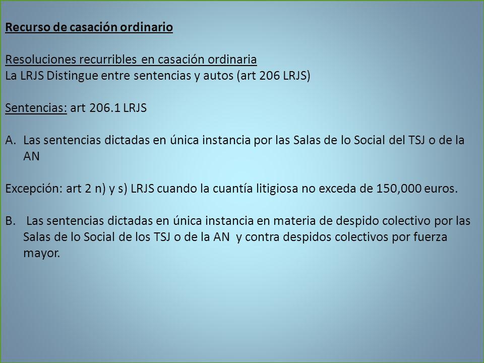Recurso de casación ordinario Resoluciones recurribles en casación ordinaria La LRJS Distingue entre sentencias y autos (art 206 LRJS) Sentencias: art