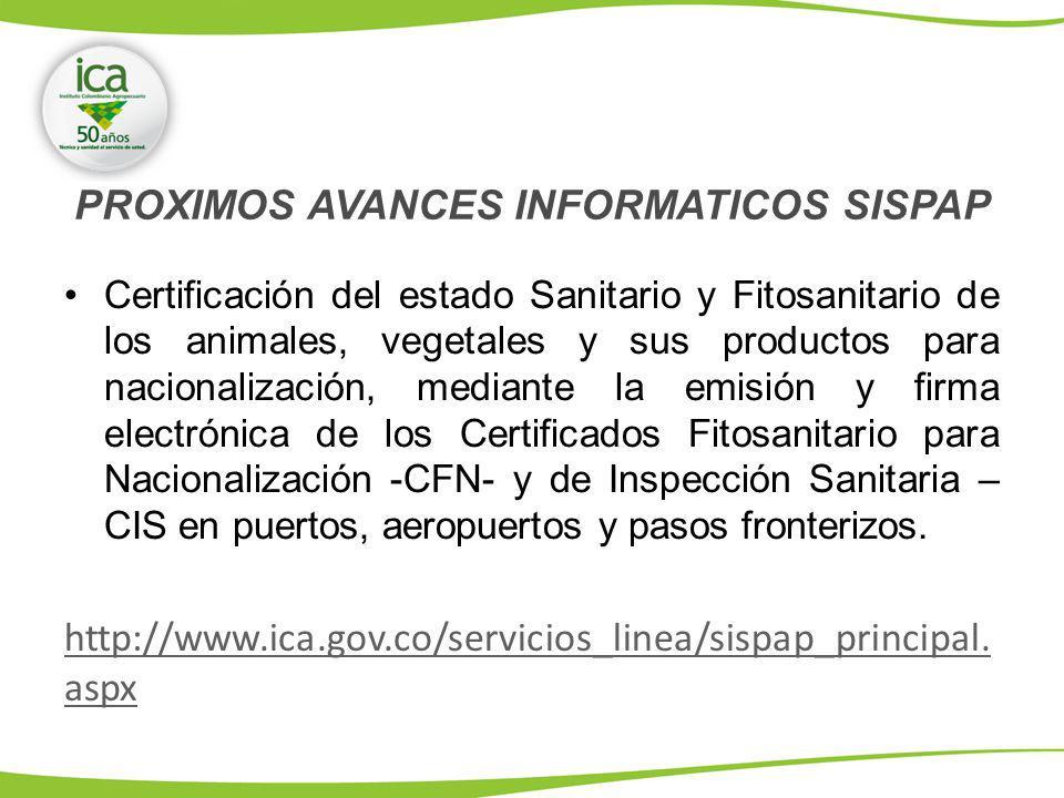 PROXIMOS AVANCES INFORMATICOS SISPAP Certificación del estado Sanitario y Fitosanitario de los animales, vegetales y sus productos para nacionalizació
