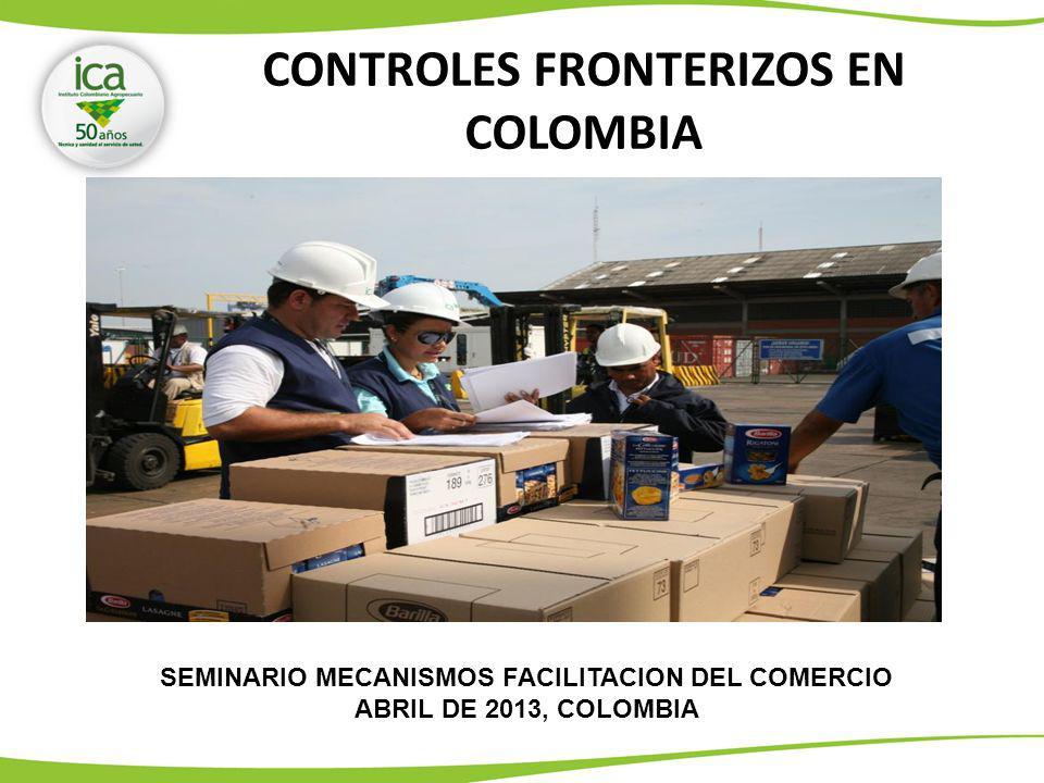 CONTROLES FRONTERIZOS EN COLOMBIA SEMINARIO MECANISMOS FACILITACION DEL COMERCIO ABRIL DE 2013, COLOMBIA