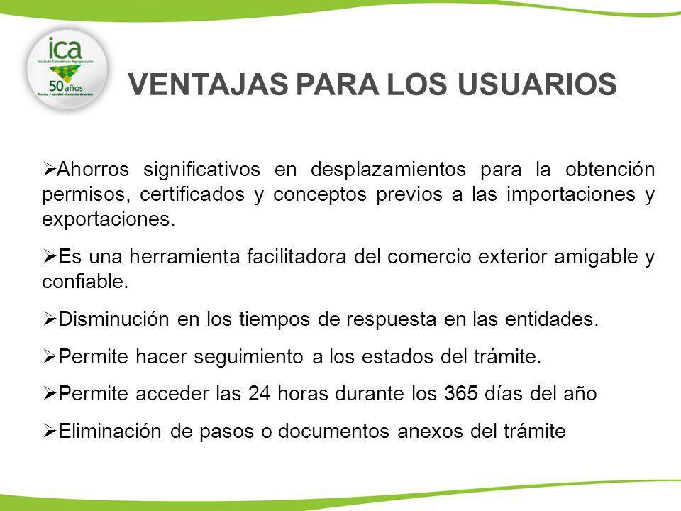 VENTAJAS PARA LOS USUARIOS Ahorros significativos en desplazamientos para la obtención permisos, certificados y conceptos previos a las importaciones y exportaciones.