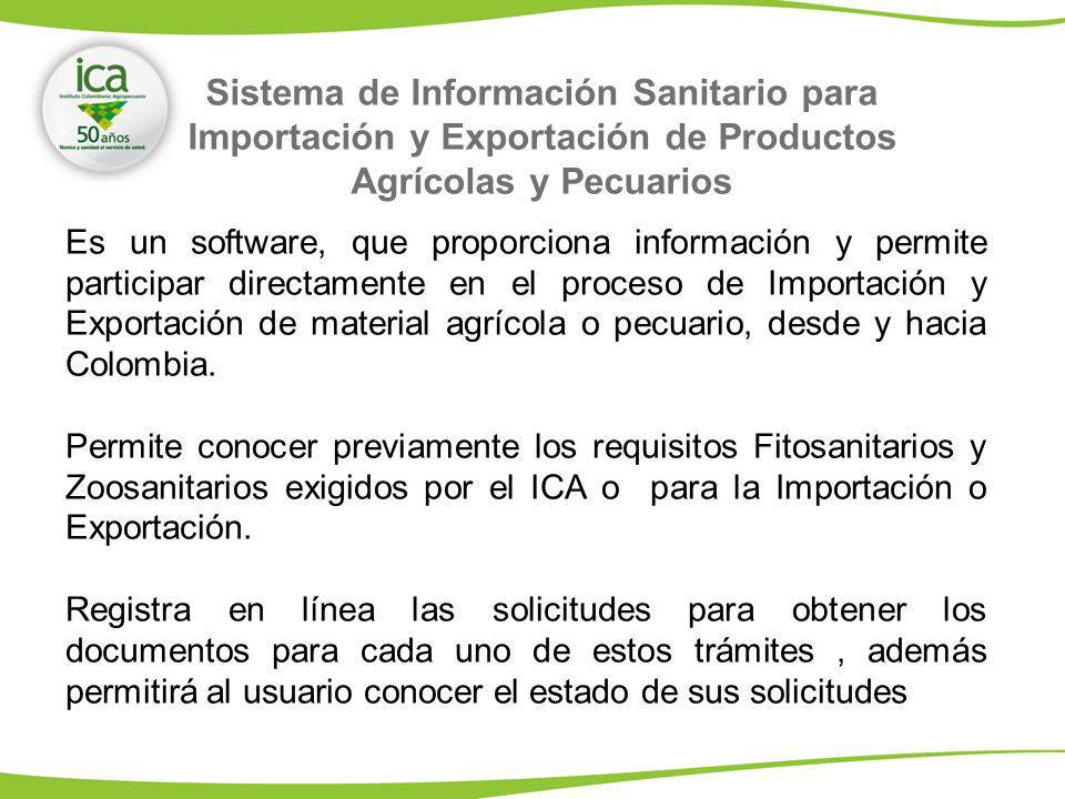 Sistema de Información Sanitario para Importación y Exportación de Productos Agrícolas y Pecuarios Es un software, que proporciona información y permi