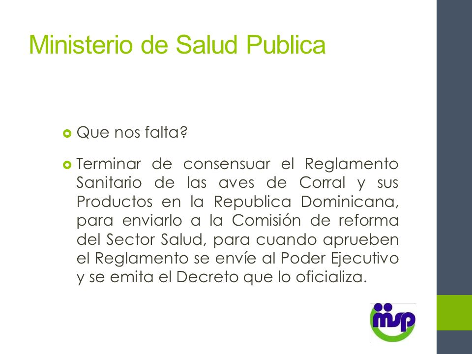 Ministerio de Salud Publica Que nos falta? Terminar de consensuar el Reglamento Sanitario de las aves de Corral y sus Productos en la Republica Domini