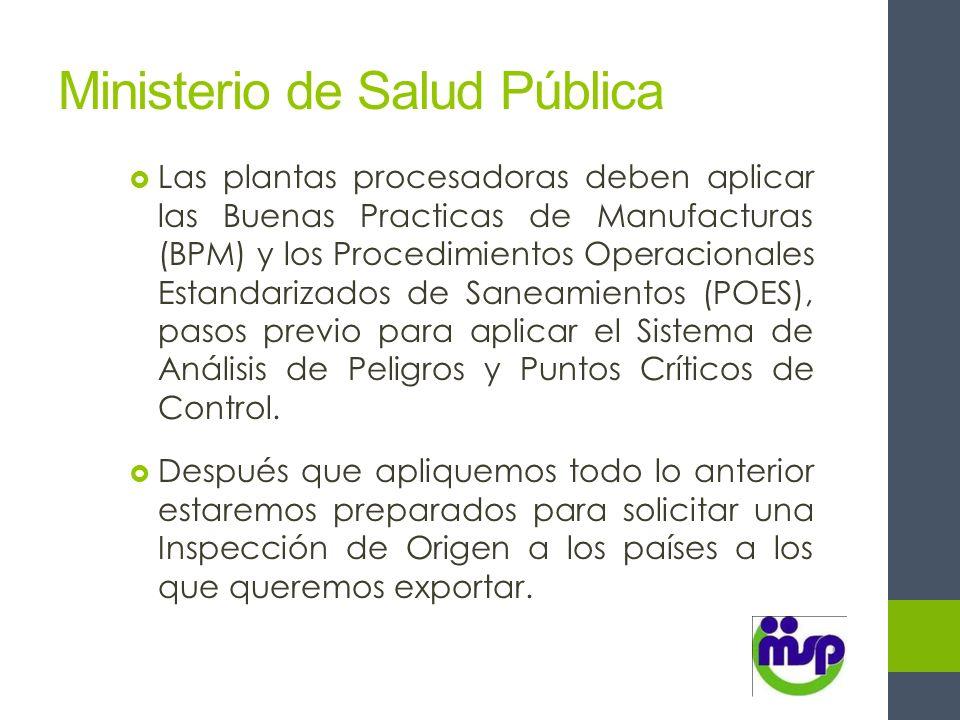 Ministerio de Salud Pública Las plantas procesadoras deben aplicar las Buenas Practicas de Manufacturas (BPM) y los Procedimientos Operacionales Estan
