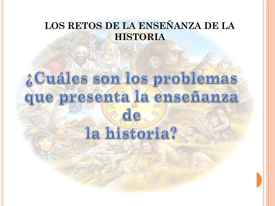 LOS RETOS DE LA ENSEÑANZA DE LA HISTORIA