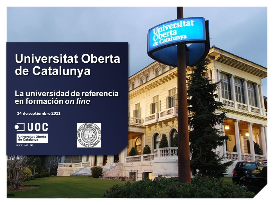 Universitat Oberta de Catalunya La universidad de referencia en formación on line Universitat Oberta de Catalunya La universidad de referencia en formación on line 14 de septiembre 2011