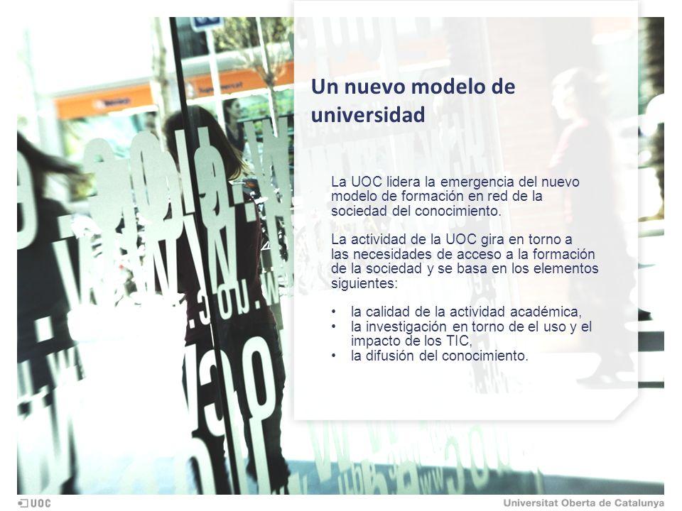 Un nuevo modelo de universidad La UOC lidera la emergencia del nuevo modelo de formación en red de la sociedad del conocimiento.