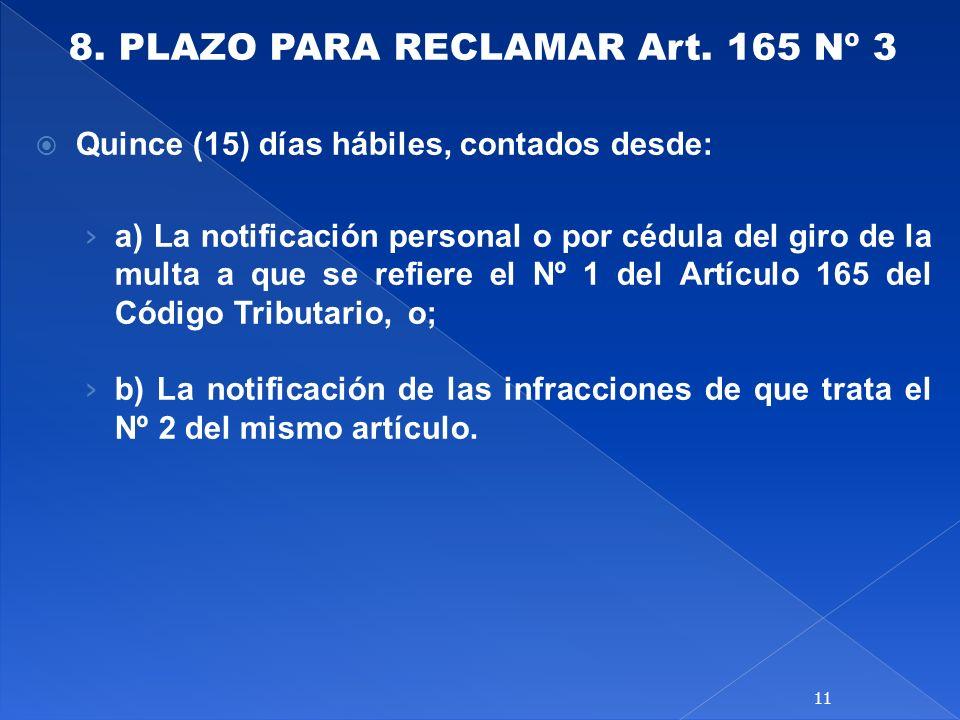 8. PLAZO PARA RECLAMAR Art. 165 Nº 3 Quince (15) días hábiles, contados desde: a) La notificación personal o por cédula del giro de la multa a que se