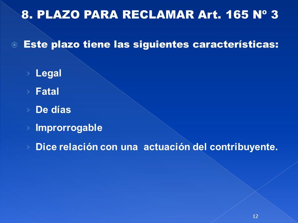 8. PLAZO PARA RECLAMAR Art. 165 Nº 3 Este plazo tiene las siguientes características: Legal Fatal De días Improrrogable Dice relación con una actuació