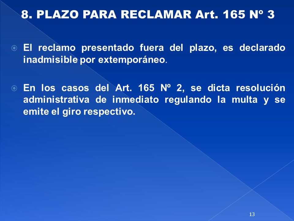 8. PLAZO PARA RECLAMAR Art. 165 Nº 3 El reclamo presentado fuera del plazo, es declarado inadmisible por extemporáneo. En los casos del Art. 165 Nº 2,