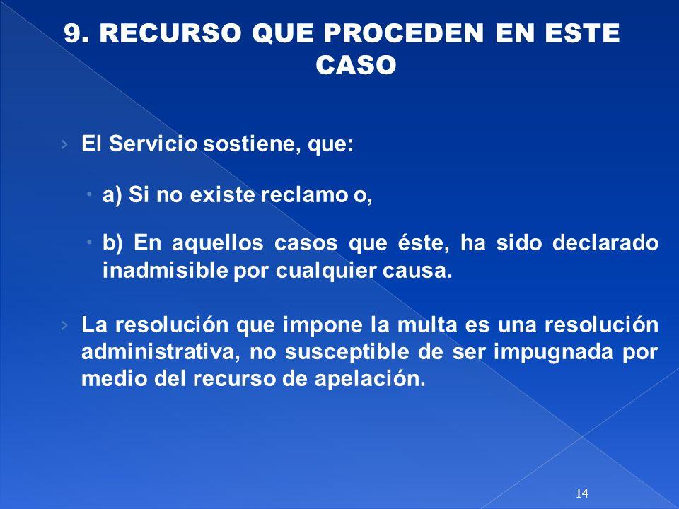 9. RECURSO QUE PROCEDEN EN ESTE CASO El Servicio sostiene, que: a) Si no existe reclamo o, b) En aquellos casos que éste, ha sido declarado inadmisibl