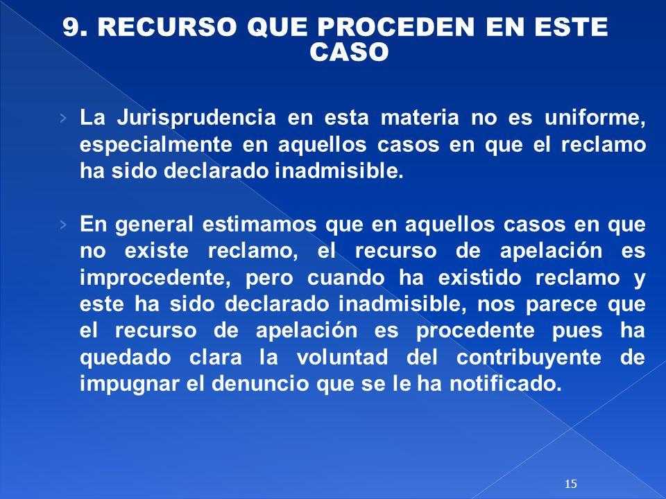 9. RECURSO QUE PROCEDEN EN ESTE CASO La Jurisprudencia en esta materia no es uniforme, especialmente en aquellos casos en que el reclamo ha sido decla
