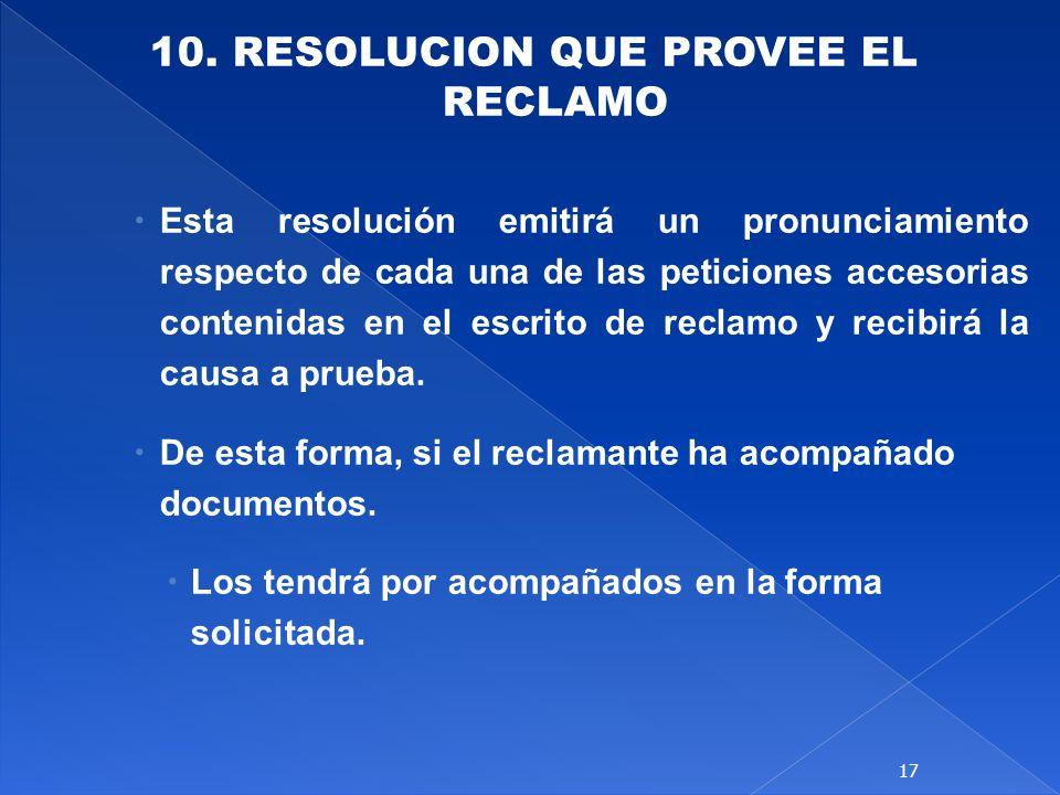 10. RESOLUCION QUE PROVEE EL RECLAMO Esta resolución emitirá un pronunciamiento respecto de cada una de las peticiones accesorias contenidas en el esc
