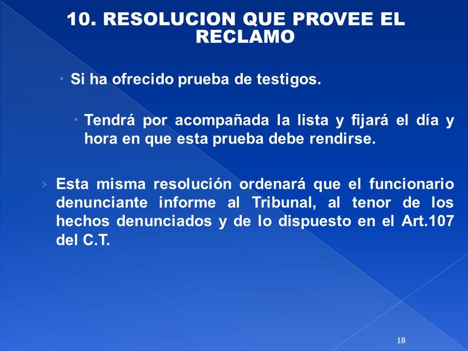10. RESOLUCION QUE PROVEE EL RECLAMO Si ha ofrecido prueba de testigos. Tendrá por acompañada la lista y fijará el día y hora en que esta prueba debe
