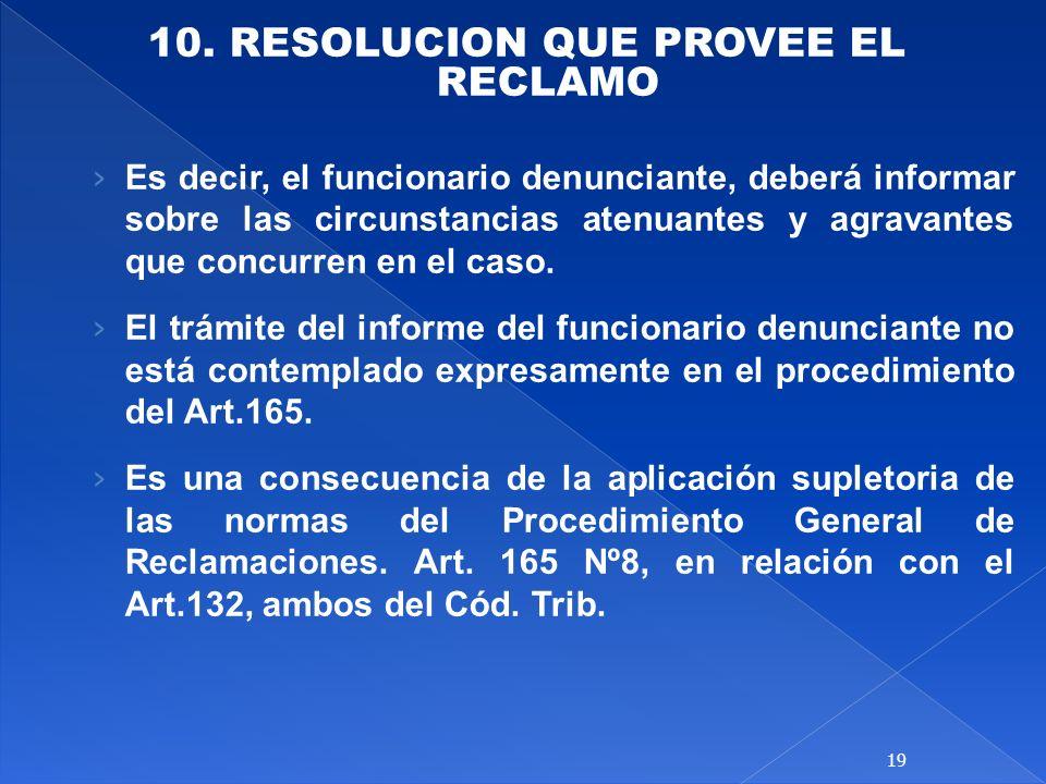 10. RESOLUCION QUE PROVEE EL RECLAMO Es decir, el funcionario denunciante, deberá informar sobre las circunstancias atenuantes y agravantes que concur