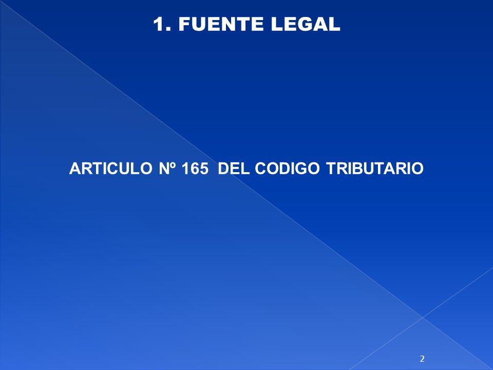 1. FUENTE LEGAL ARTICULO Nº 165 DEL CODIGO TRIBUTARIO 2