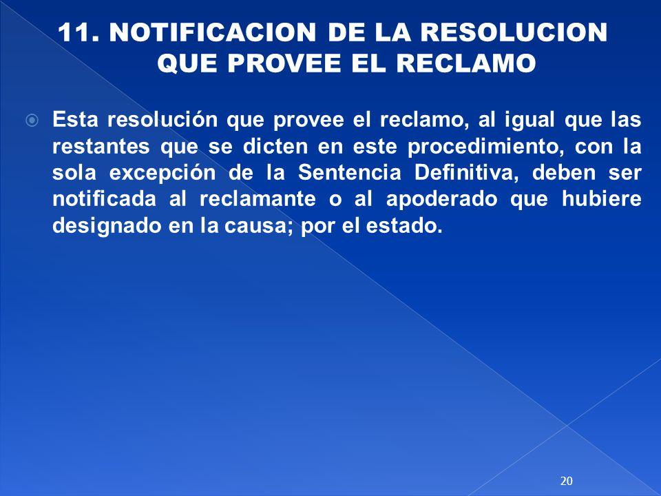 11. NOTIFICACION DE LA RESOLUCION QUE PROVEE EL RECLAMO Esta resolución que provee el reclamo, al igual que las restantes que se dicten en este proced