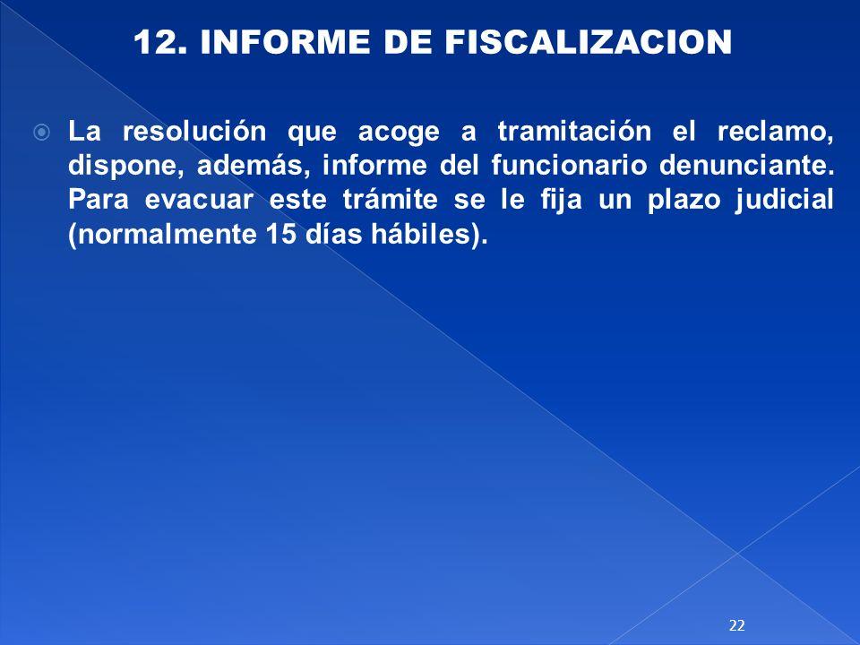 12. INFORME DE FISCALIZACION La resolución que acoge a tramitación el reclamo, dispone, además, informe del funcionario denunciante. Para evacuar este