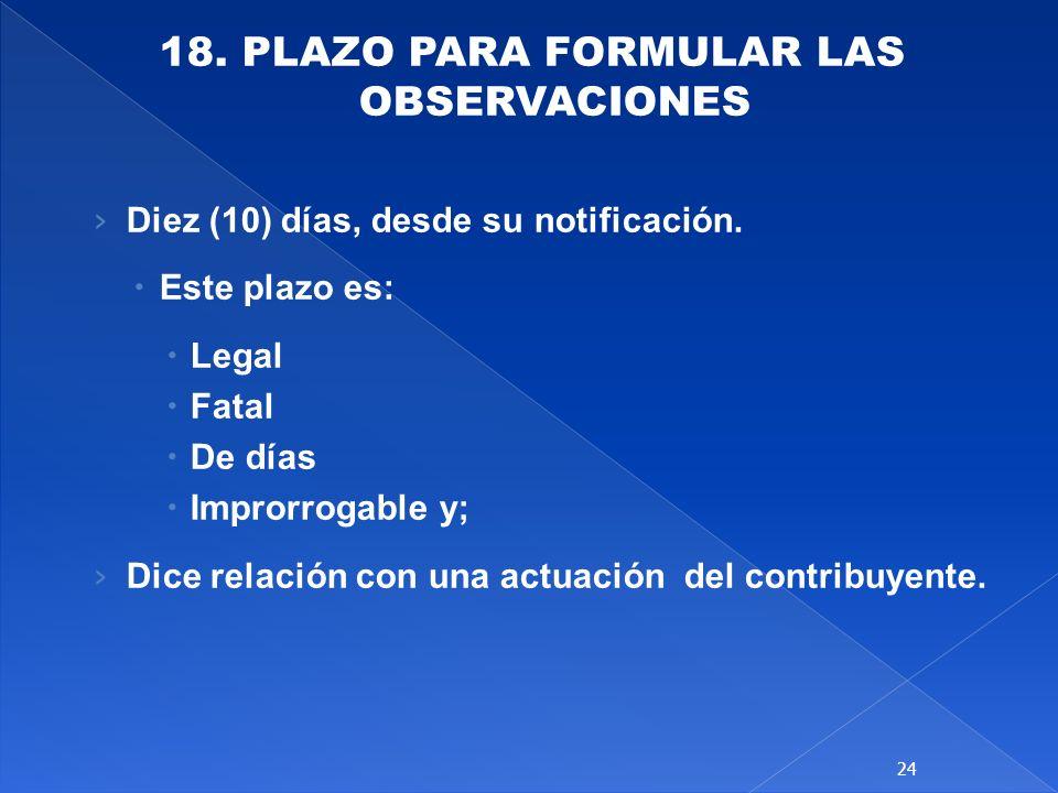 18.PLAZO PARA FORMULAR LAS OBSERVACIONES Diez (10) días, desde su notificación.