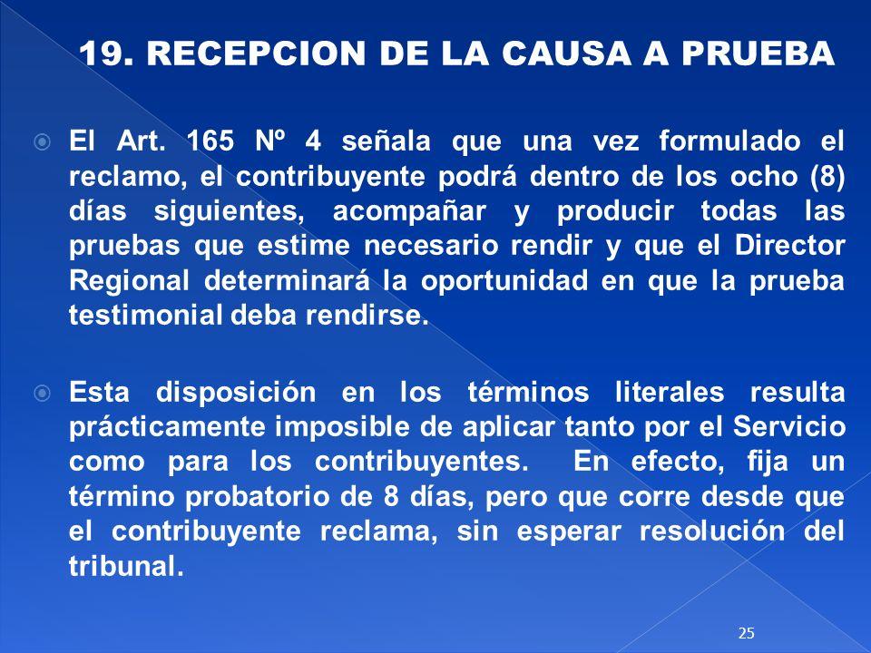 19. RECEPCION DE LA CAUSA A PRUEBA El Art. 165 Nº 4 señala que una vez formulado el reclamo, el contribuyente podrá dentro de los ocho (8) días siguie